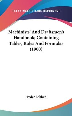 Machinists' and Draftsmen's Handbook; Containing Tables, Rules and Formulas (1900)