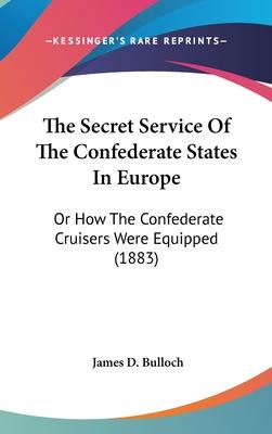 The Secret Service of the Confederate States in Europe