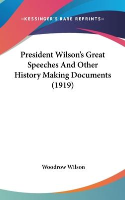 President Wilson's Great Speeches and Other History Making Documents (1919)