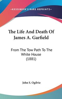 The Life and Death of James A. Garfield
