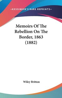 Memoirs of the Rebellion on the Border, 1863 (1882)