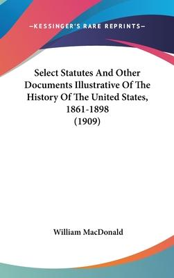 Select Statutes and Other Documents Illustrative of the History of the United States, 1861-1898 (1909)