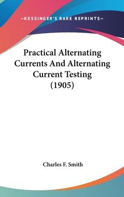 Practical Alternating Currents and Alternating Current Testing (1905)