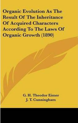 Organic Evolution as the Result of the Inheritance of Acquired Characters According to the Laws of Organic Growth (1890)