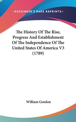 The History of the Rise, Progress and Establishment of the Independence of the United States of America V3 (1789)