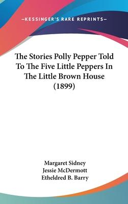 The Stories Polly Pepper Told to the Five Little Peppers in the Little Brown House (1899)
