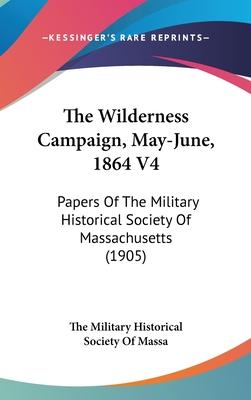 The Wilderness Campaign, May-June, 1864 V4