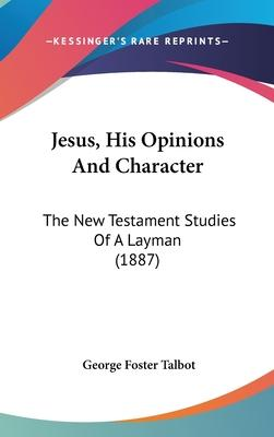 Jesus, His Opinions and Character