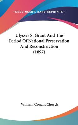Ulysses S. Grant and the Period of National Preservation and Reconstruction (1897)