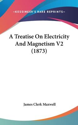 A Treatise on Electricity and Magnetism V2 (1873)