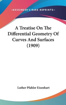 A Treatise on the Differential Geometry of Curves and Surfaces (1909)