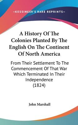 A History of the Colonies Planted by the English on the Continent of North America