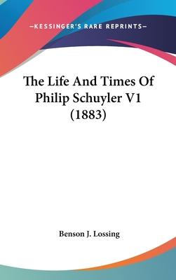 The Life and Times of Philip Schuyler V1 (1883)