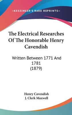 The Electrical Researches of the Honorable Henry Cavendish