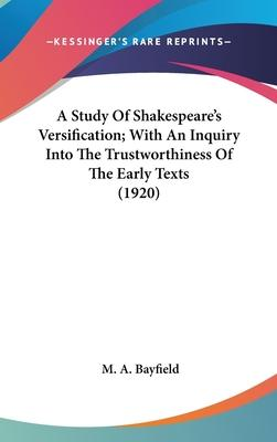 A Study of Shakespeare's Versification; With an Inquiry Into the Trustworthiness of the Early Texts (1920)