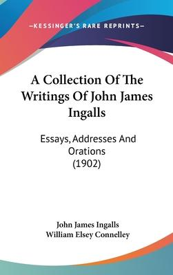 A Collection of the Writings of John James Ingalls