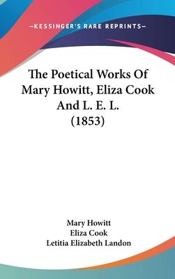 The Poetical Works of Mary Howitt, Eliza Cook and L. E. L. (1853)