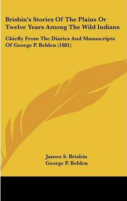 Brisbin's Stories of the Plains or Twelve Years Among the Wild Indians