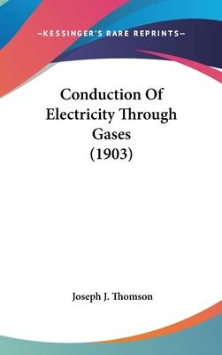 Conduction of Electricity Through Gases (1903)
