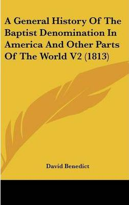 A General History of the Baptist Denomination in America and Other Parts of the World V2 (1813)