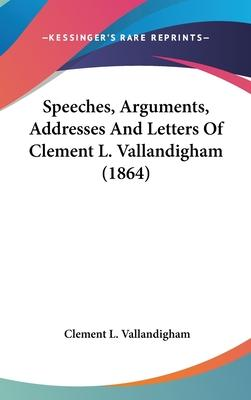 Speeches, Arguments, Addresses and Letters of Clement L. Vallandigham (1864)
