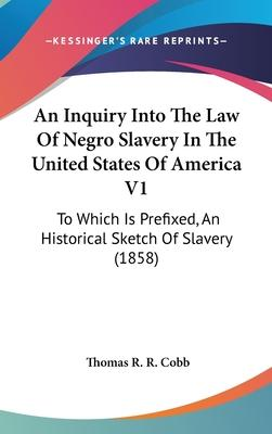 An Inquiry Into the Law of Negro Slavery in the United States of America V1
