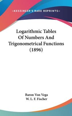 Logarithmic Tables of Numbers and Trigonometrical Functions (1896)