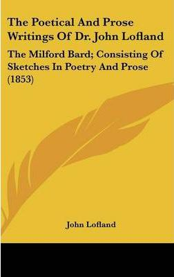 The Poetical and Prose Writings of Dr. John Lofland