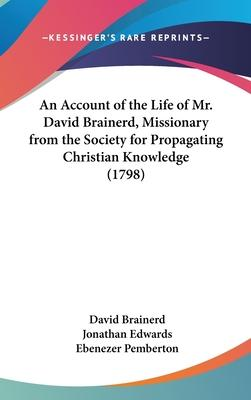 An Account of the Life of Mr. David Brainerd, Missionary from the Society for Propagating Christian Knowledge (1798)
