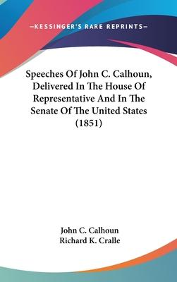 Speeches of John C. Calhoun, Delivered in the House of Representative and in the Senate of the United States (1851)