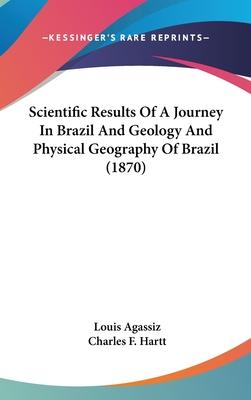 Scientific Results of a Journey in Brazil and Geology and Physical Geography of Brazil (1870)