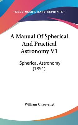 A Manual of Spherical and Practical Astronomy V1