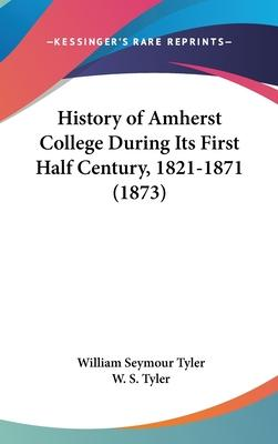 History of Amherst College During Its First Half Century, 1821-1871 (1873)