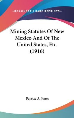 Mining Statutes of New Mexico and of the United States, Etc. (1916)