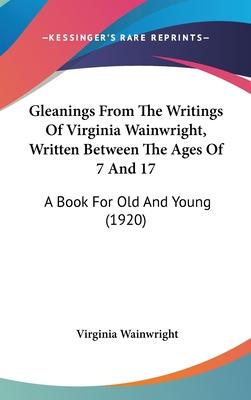 Gleanings from the Writings of Virginia Wainwright, Written Between the Ages of 7 and 17