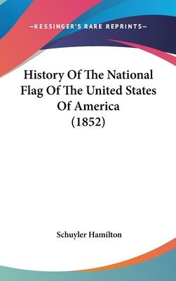 History Of The National Flag Of The United States Of America (1852)
