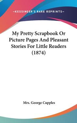 My Pretty Scrapbook or Picture Pages and Pleasant Stories for Little Readers (1874)