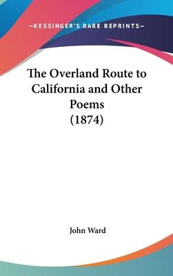 The Overland Route to California and Other Poems (1874)