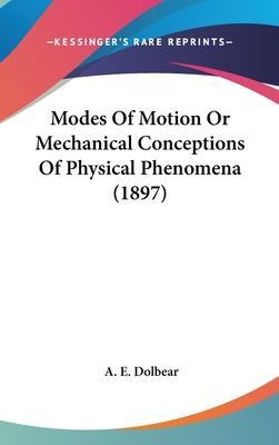 Modes of Motion or Mechanical Conceptions of Physical Phenomena (1897)