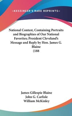 National Contest, Containing Portraits and Biographies of Our National Favorites; President Cleveland's Message and Reply by Hon. James G. Blaine (188