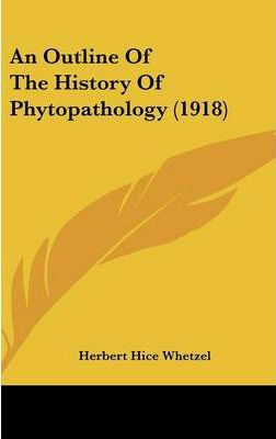 An Outline of the History of Phytopathology (1918)