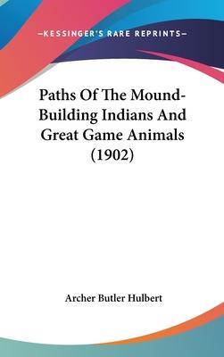 Paths of the Mound-Building Indians and Great Game Animals (1902)