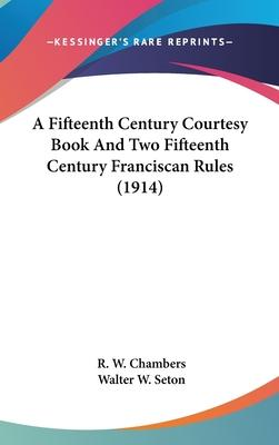 A Fifteenth Century Courtesy Book and Two Fifteenth Century Franciscan Rules (1914)