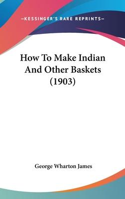 How to Make Indian and Other Baskets (1903)