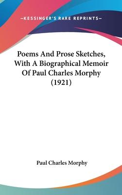 Poems and Prose Sketches, with a Biographical Memoir of Paul Charles Morphy (1921)
