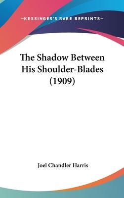 The Shadow Between His Shoulder-Blades (1909)