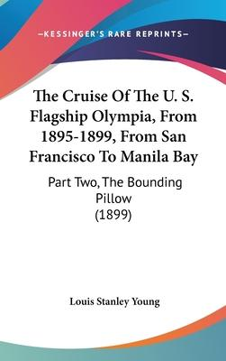 The Cruise of the U. S. Flagship Olympia, from 1895-1899, from San Francisco to Manila Bay