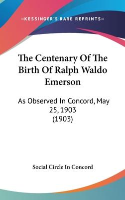 The Centenary of the Birth of Ralph Waldo Emerson