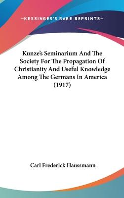 Kunze's Seminarium and the Society for the Propagation of Christianity and Useful Knowledge Among the Germans in America (1917)