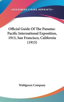 Official Guide of the Panama-Pacific International Exposition, 1915, San Francisco, California (1915)